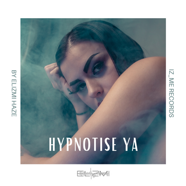 hypnotise ya Elizmi Haze singer songwrit