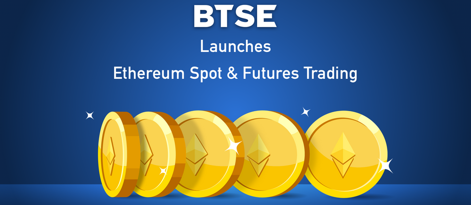 BTSE Launches Ethereum Spot and Futures Trading