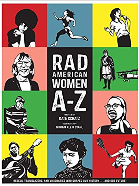 Rad American Women A-Z : Rebels, Trailblazers, and Visionaries Who Shaped Our Hi