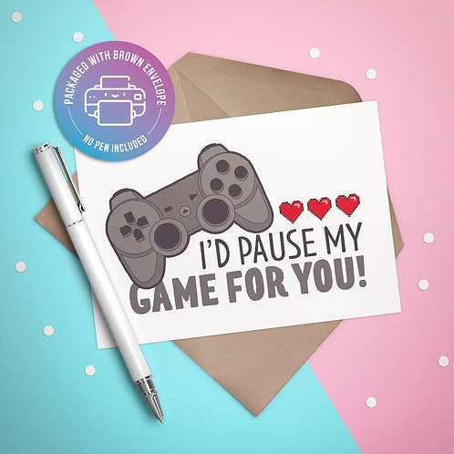 I'd Pause My Game for You Card