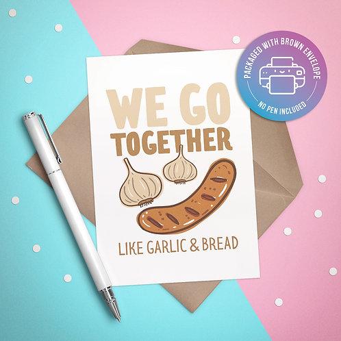 We Go Together like.. Garlic & Bread Card