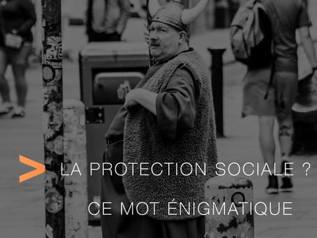 La protection sociale… ce mot énigmatique…
