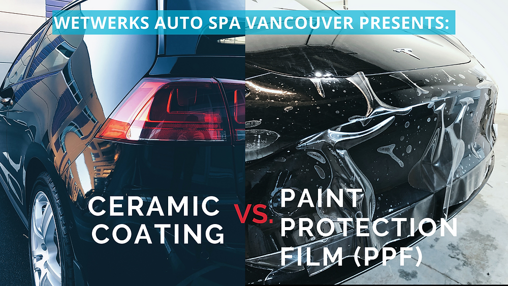Ceramic Coating vs. Paint Protection Film (PPF) - Wetwerks Auto Spa Vancouver