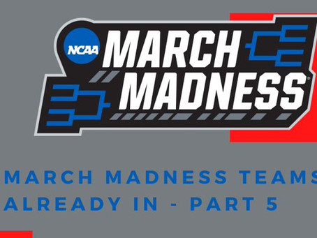 March Madness Teams Already In - Part 5