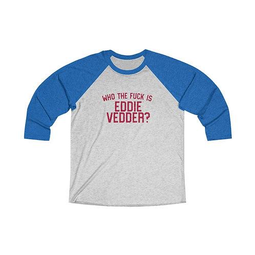 Who The Fuck Is Eddie Vedder? Tri-Blend 3/4 Raglan Tee