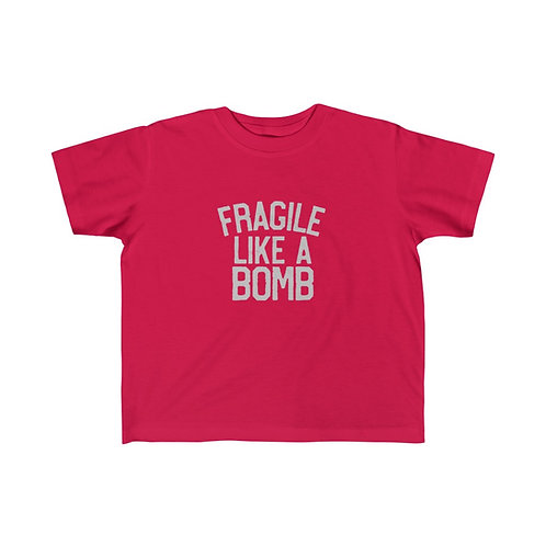 Fragile Like a Bomb Toddler T's