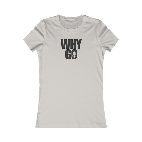 Why Go Women's Favorite Tee