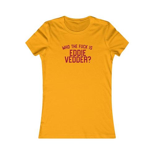 Who the Fuck is Eddie Vedder?  Women's Favorite Tee