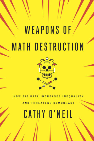 Weapons of Math Destruction Cathy O'Neil