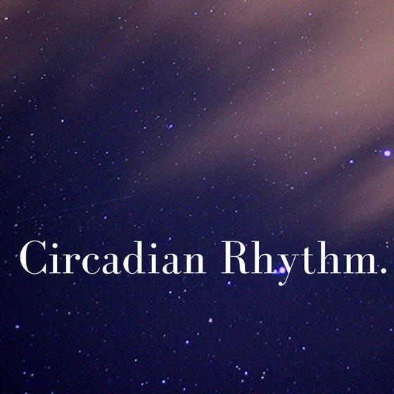 Circadian Rhythm.