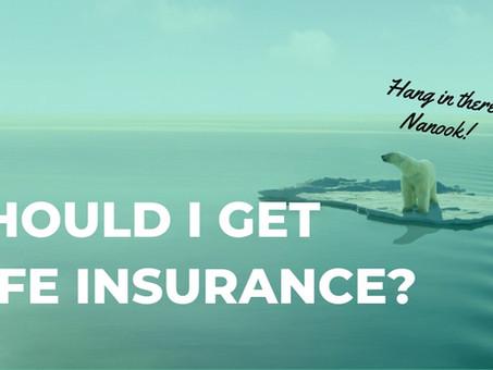 Should I get life insurance?
