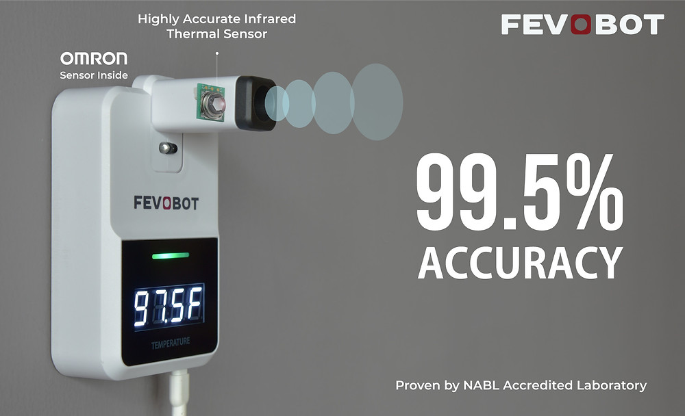 Fevobot is a contactless automatic wall-mounted thermometer. Fevobot can perform a rapid fever check (in 0.5Sec) with 99.5% accuracy. This makes it an ideal solution for places with large footfalls. FevoBot works independently (without human moderation) by installing it on a wall or tripod or connecting with a smart device like Tablet, Computer, or Biometric Attendance system for data-logging.