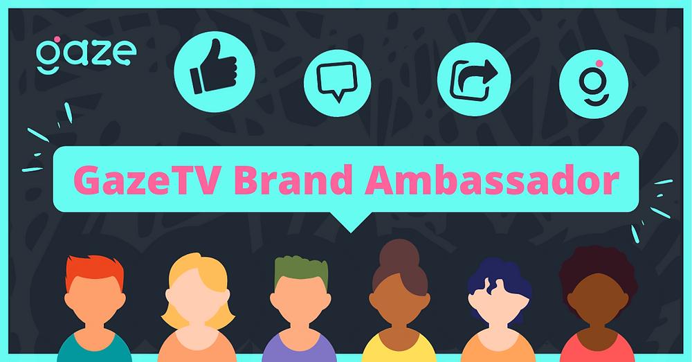 GazeTV Brand Ambassador to promote GazeTV and earn 100,000 GAZE in just a month