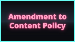 Amendment to Content Policy