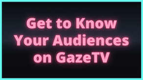 Get to Know Your Audiences on GazeTV