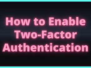 How to Enable Two-Factor Authentication