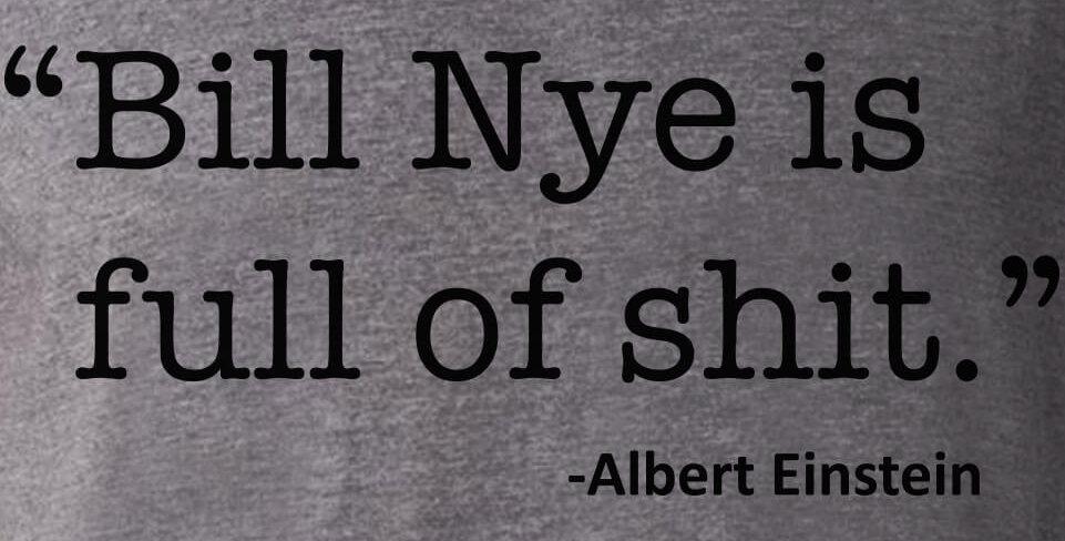 Bill Nye Is Full Of Shit