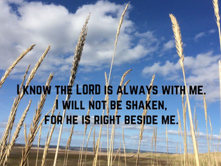 I know the LORD is always with me.