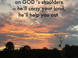 Pile your troubles on GOD's shoulders..