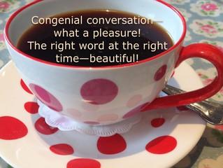 Congenial conversation what a pleasure!