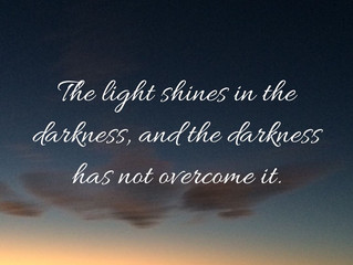 The light shines in the darkness..
