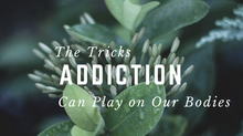 The Tricks Addiction Can Play