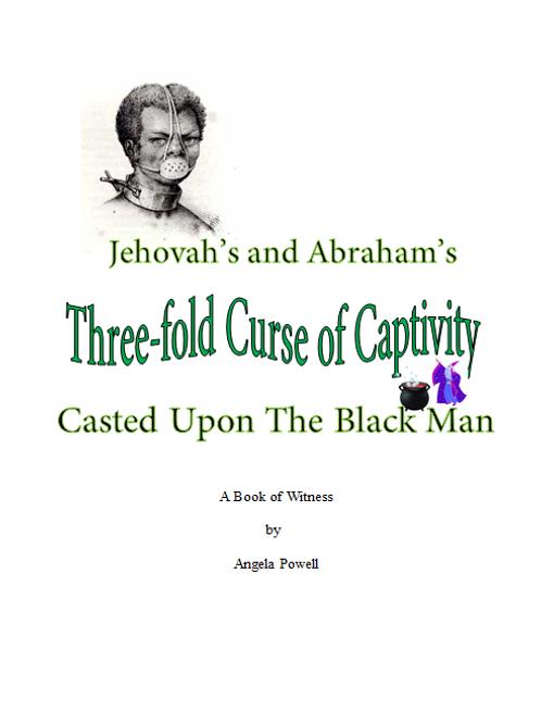 Jehovah and Abraham's Three-fold Curse of Captivity Cast Upon The Black Man