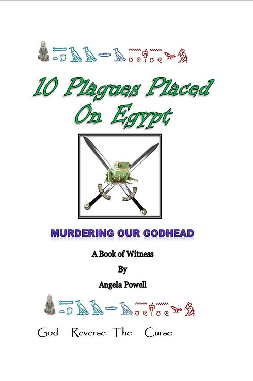 10 Plagues Placed On Egypt:  Murdering Our Godhead