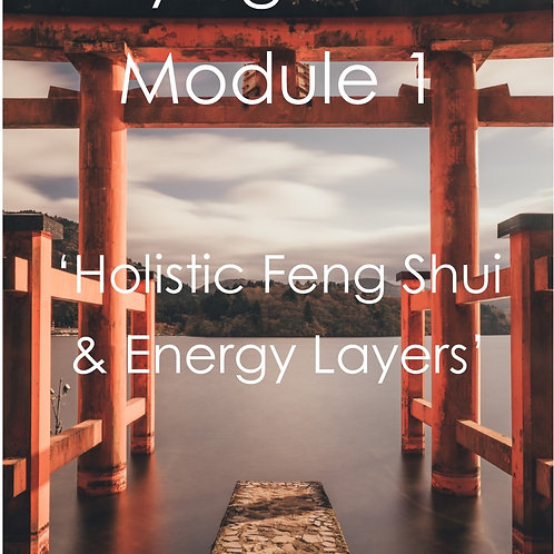 Module 1 - Holistic Feng Shui & Energy Layers