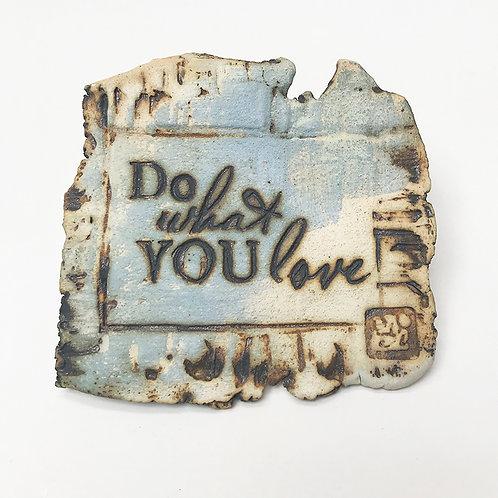 IMÃ MENSAGEM NA PEDRA - DO WHAT YOU LOVE
