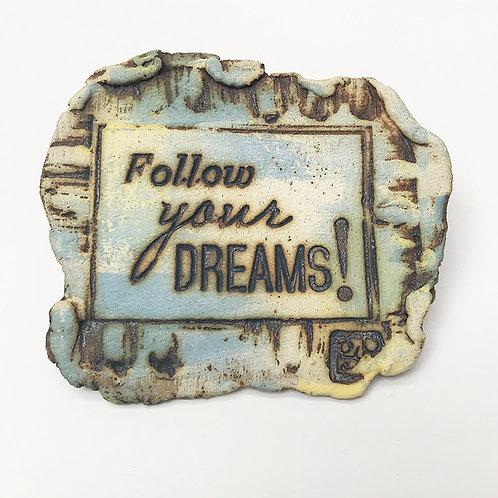 IMÃ MENSAGEM NA PEDRA - FOLLOW YOUR DREAMS