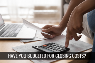 Did You Remember to Budget for Closing Costs?