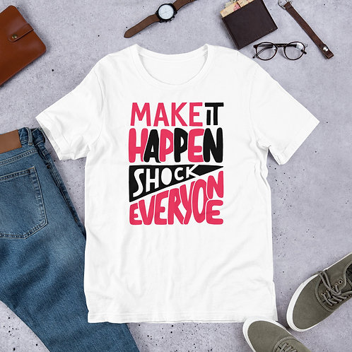 Make it happen. Shock everyone. Short-Sleeve Unisex T-Shirt