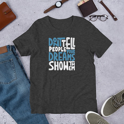 Don't tell people your dreams. Show them. Short-Sleeve Unisex T-Shirt