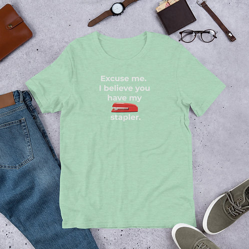 I believe you have my stapler Short-Sleeve Unisex T-Shirt