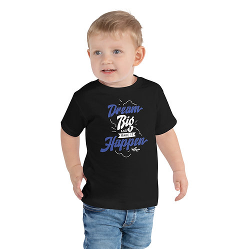 dream big and make it happen Toddler Short Sleeve Tee