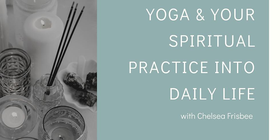 Integrating Yoga & Your Spiritual Practice into Daily Life