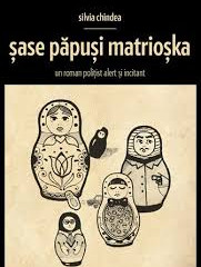 """""""ŞASE PĂPUŞI MATRIOŞKA"""" de SILVIA CHINDEA (2015)"""