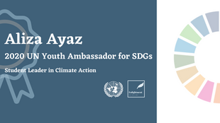 Aliza Ayaz - Student Leader in Climate Action: 2020 UN Youth Ambassador for SDGs