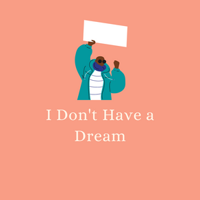 I Don't Have a Dream