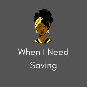 When I Need Saving