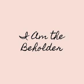 I Am the Beholder