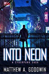 Into Neon : A Cyberpunk Saga (Book 1)