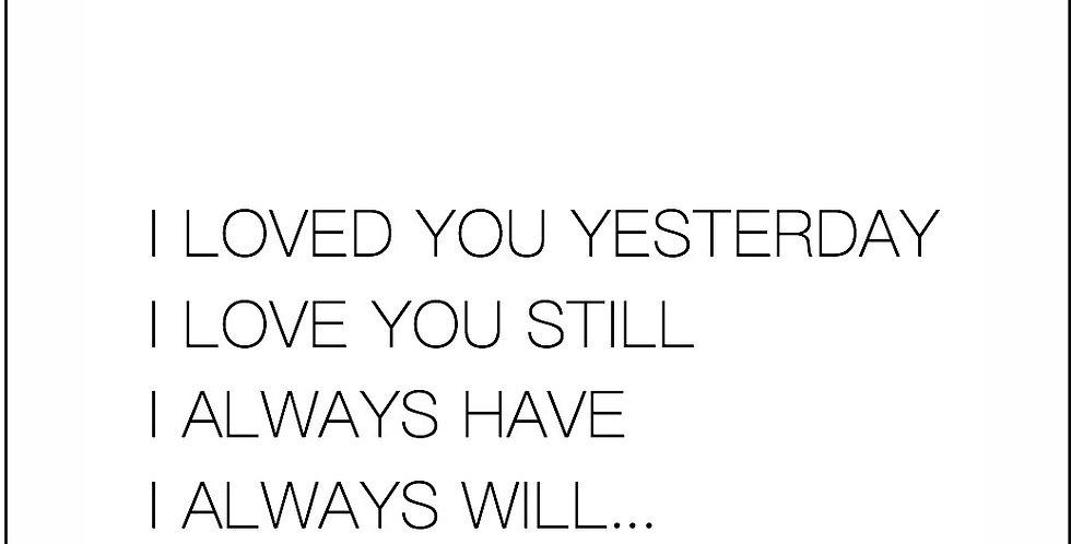 'I loved you yesterday...'