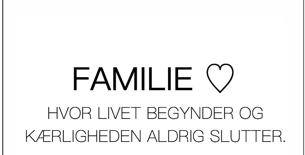 'Familie - hvor livet begynder...'