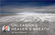 UNLEASHING HEAVEN'S BREATH