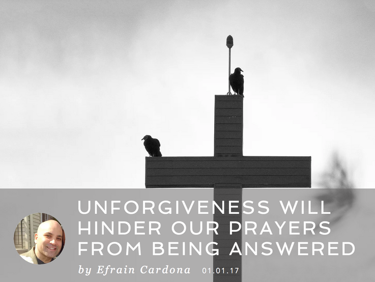 UNFORGIVENESS WILL HINDER OUR PRAYERS FROM BEING ANSWERED