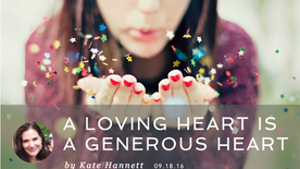 A LOVING HEART IS A GENEROUS HEART