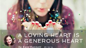 A LOVING HEART IS A GENEROUS HEART