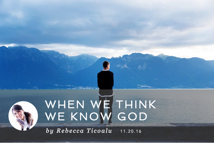 WHEN WE THINK WE KNOW GOD